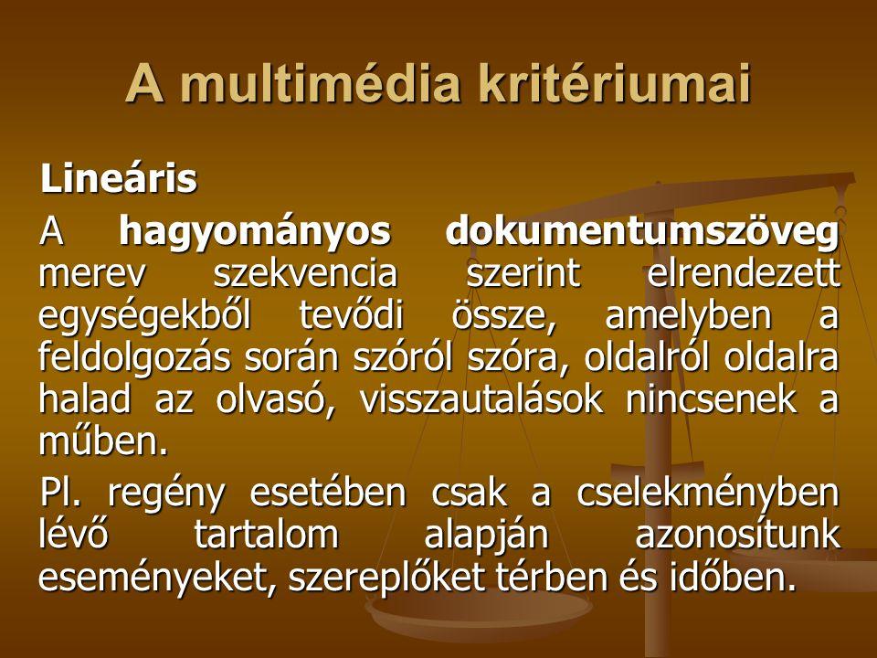 A multimédia kritériumai Lineáris A hagyományos dokumentumszöveg merev szekvencia szerint elrendezett egységekből tevődi össze, amelyben a feldolgozás