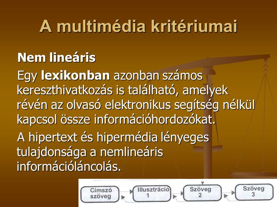 A multimédia kritériumai Nem lineáris Egy lexikonban azonban számos kereszthivatkozás is található, amelyek révén az olvasó elektronikus segítség nélk