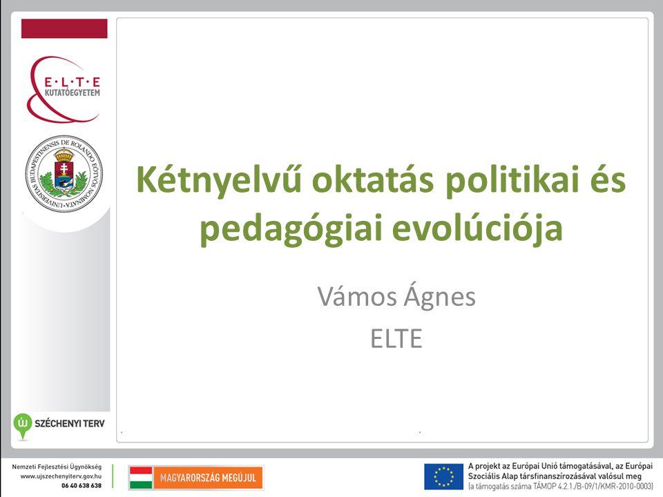 Kétnyelvű oktatás politikai és pedagógiai evolúciója Vámos Ágnes ELTE