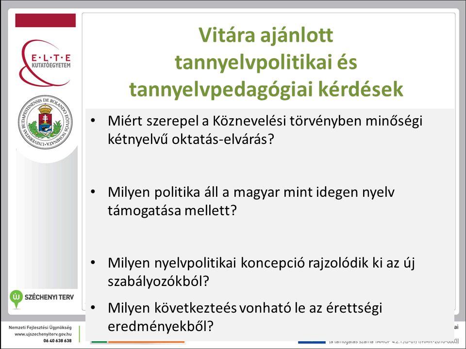 Vitára ajánlott tannyelvpolitikai és tannyelvpedagógiai kérdések Miért szerepel a Köznevelési törvényben minőségi kétnyelvű oktatás-elvárás? Milyen po