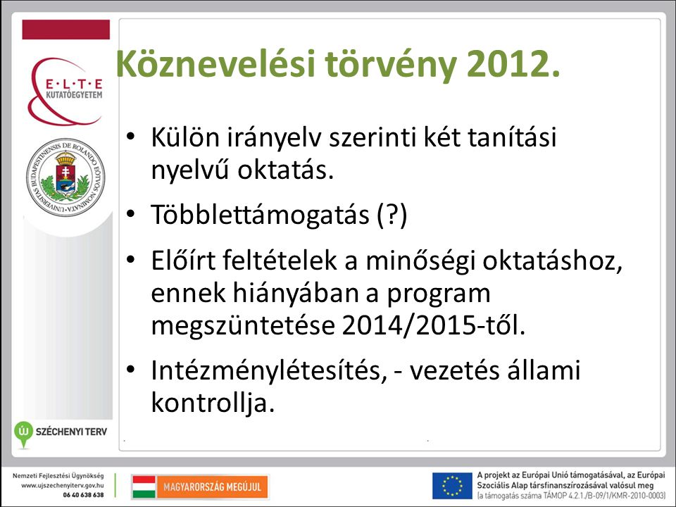 Köznevelési törvény 2012. Külön irányelv szerinti két tanítási nyelvű oktatás. Többlettámogatás (?) Előírt feltételek a minőségi oktatáshoz, ennek hiá