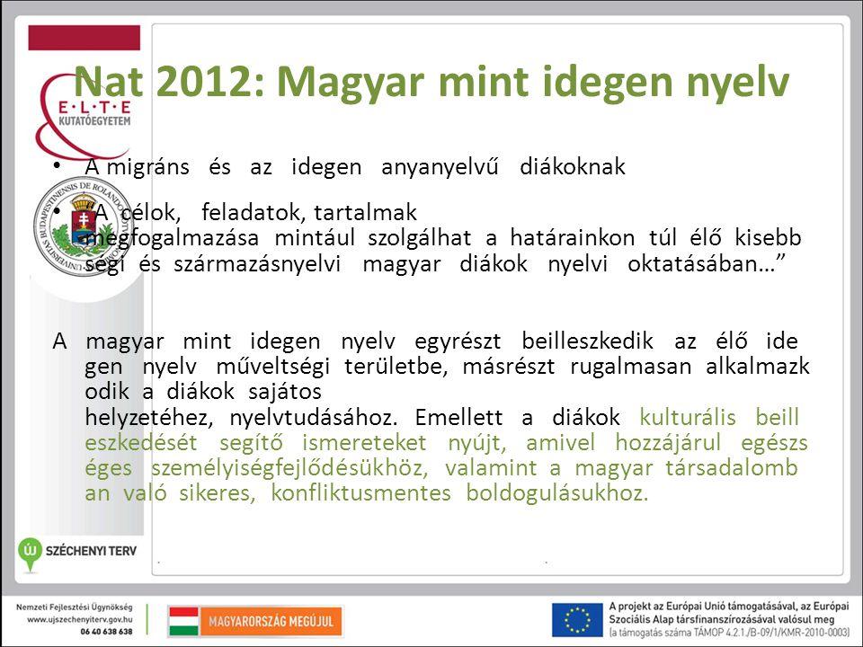 """Nat 2012: Magyar mint idegen nyelv A migráns és az idegen anyanyelvű diákoknak """"A célok, feladatok, tartalmak megfogalmazása mintául szolgálha"""