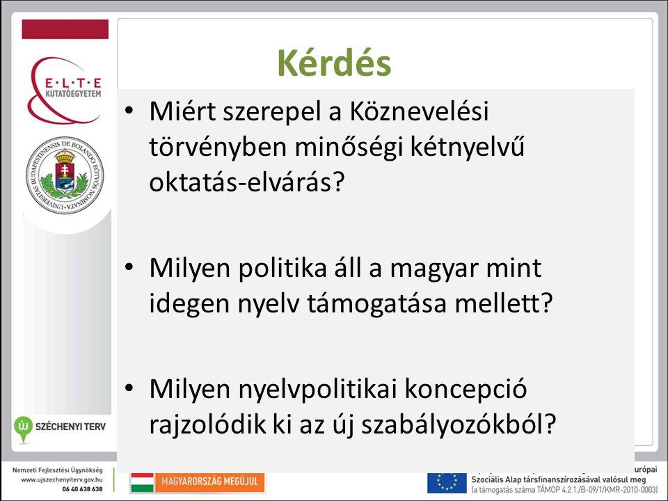 Miért szerepel a Köznevelési törvényben minőségi kétnyelvű oktatás-elvárás? Milyen politika áll a magyar mint idegen nyelv támogatása mellett? Milyen