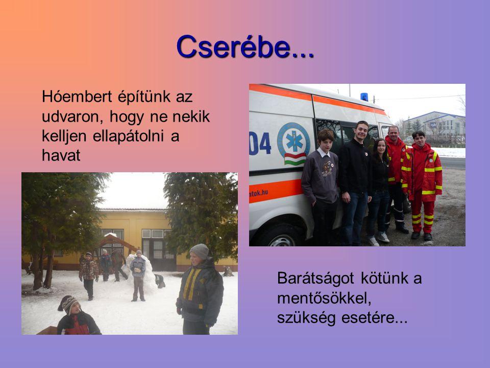 Cserébe... Hóembert építünk az udvaron, hogy ne nekik kelljen ellapátolni a havat Barátságot kötünk a mentősökkel, szükség esetére...