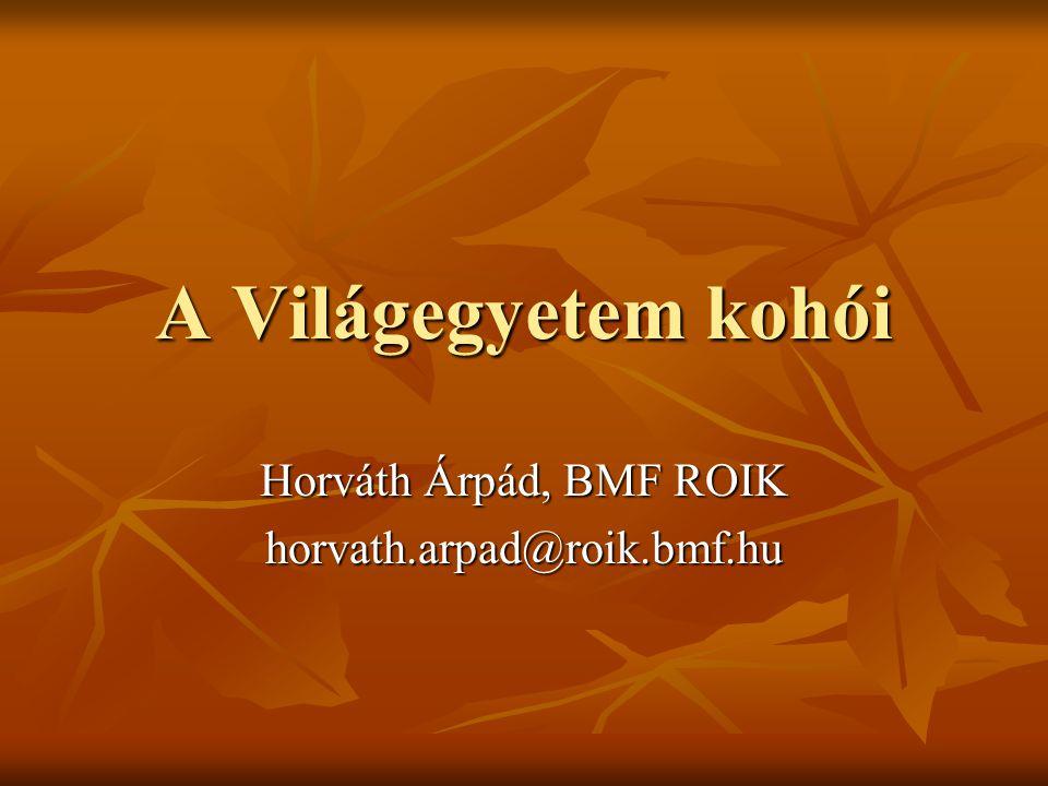 A Világegyetem kohói Horváth Árpád, BMF ROIK horvath.arpad@roik.bmf.hu