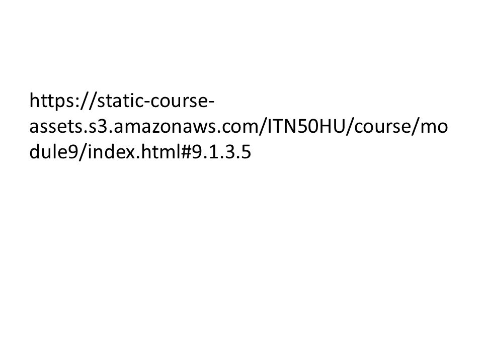 https://static-course- assets.s3.amazonaws.com/ITN50HU/course/mo dule9/index.html#9.1.3.5