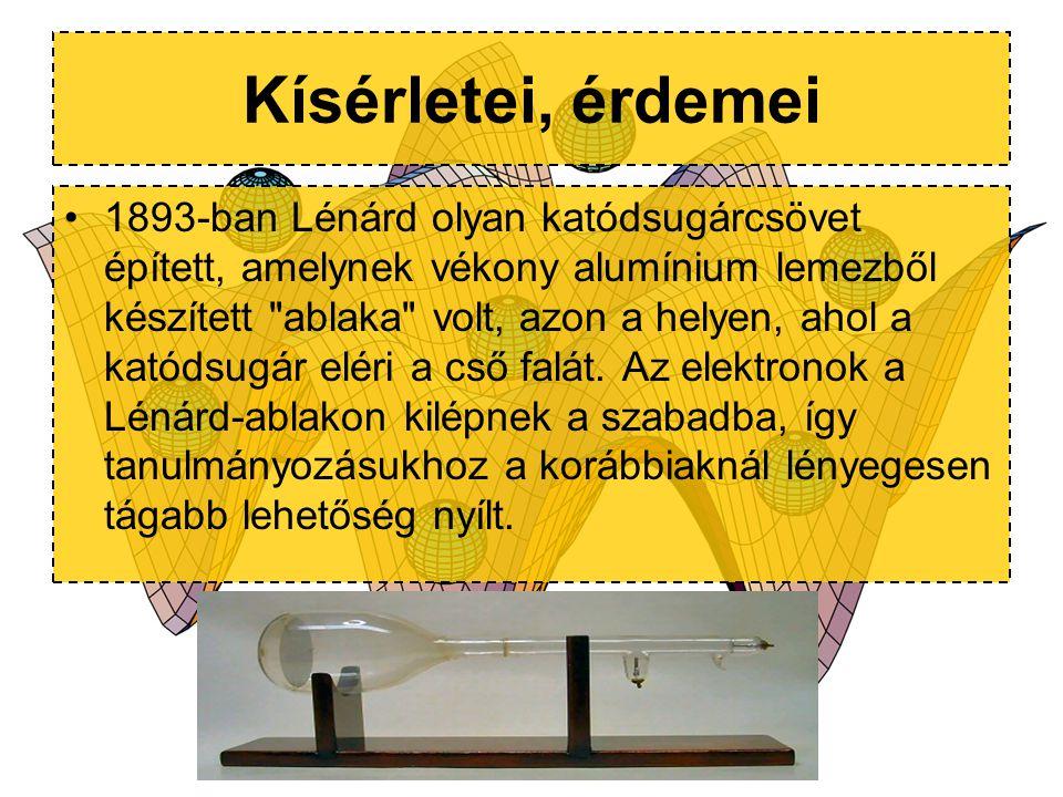 Kísérletei, érdemei 1893-ban Lénárd olyan katódsugárcsövet épített, amelynek vékony alumínium lemezből készített
