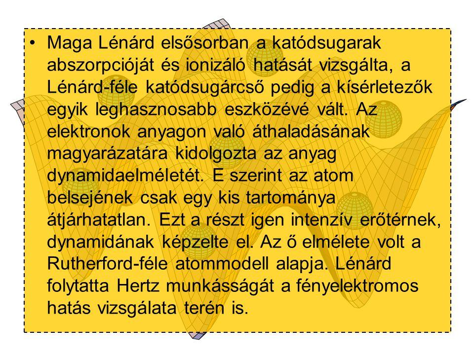 Maga Lénárd elsősorban a katódsugarak abszorpcióját és ionizáló hatását vizsgálta, a Lénárd-féle katódsugárcső pedig a kísérletezők egyik leghasznosab