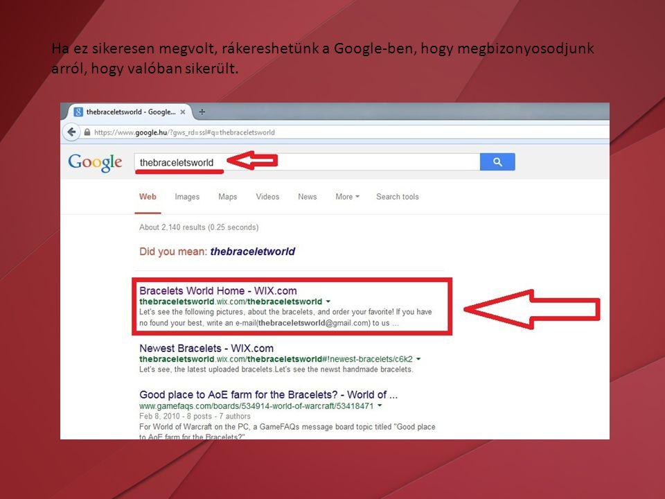 Ha ez sikeresen megvolt, rákereshetünk a Google-ben, hogy megbizonyosodjunk arról, hogy valóban sikerült.