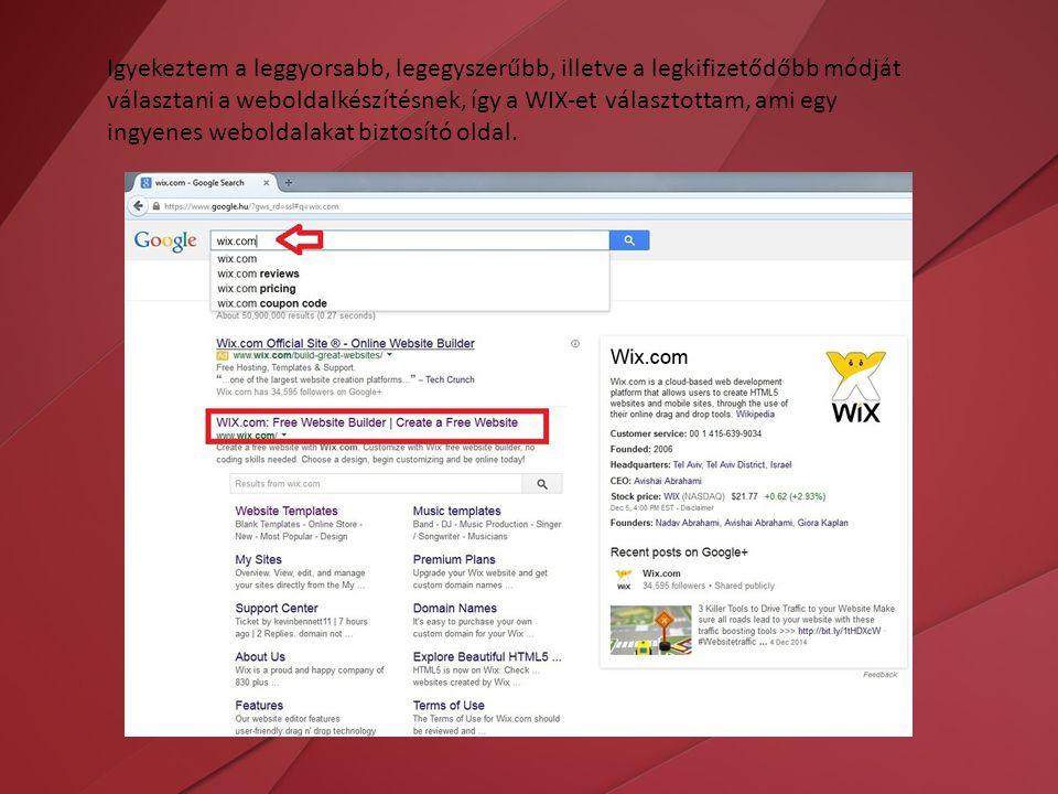Igyekeztem a leggyorsabb, legegyszerűbb, illetve a legkifizetődőbb módját választani a weboldalkészítésnek, így a WIX-et választottam, ami egy ingyenes weboldalakat biztosító oldal.