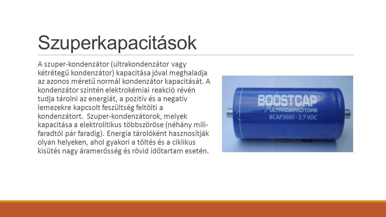 Szuperkapacitások A szuper-kondenzátor (ultrakondenzátor vagy kétrétegű kondenzátor) kapacitása jóval meghaladja az azonos méretű normál kondenzátor kapacitását.