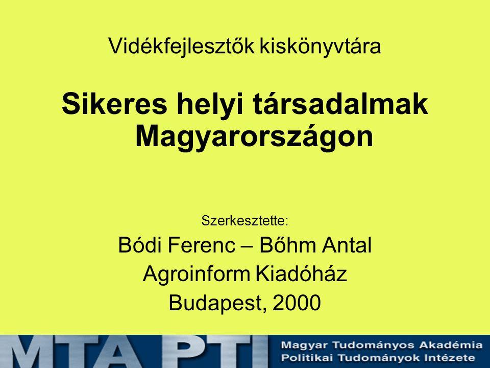Vidékfejlesztők kiskönyvtára Sikeres helyi társadalmak Magyarországon Szerkesztette: Bódi Ferenc – Bőhm Antal Agroinform Kiadóház Budapest, 2000