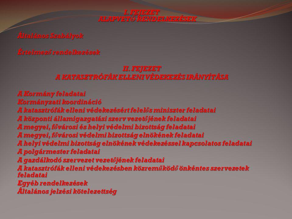 I. FEJEZET ALAPVETŐ RENDELKEZÉSEK Általános Szabályok Értelmező rendelkezések II. FEJEZET A KATASZTRÓFÁK ELLENI VÉDEKEZÉS IRÁNYÍTÁSA A Kormány feladat