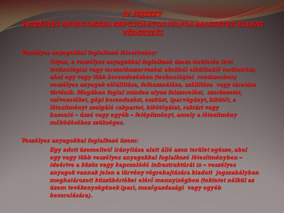 IV. FEJEZET VESZÉLYES ANYAGOKKAL KAPCSOLATOS SÚLYOS BALESETEK ELLENI VÉDEKEZÉS Veszélyes anyagokkal foglalkozó létesítmény: Olyan, a veszélyes anyagok