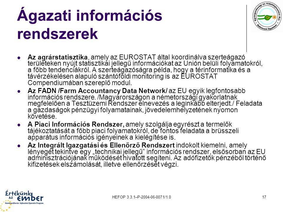 HEFOP 3.3.1–P-2004-06-0071/1.017 Ágazati információs rendszerek Az agrárstatisztika, amely az EUROSTAT által koordinálva szerteágazó területeken nyújt statisztikai jellegű információkat az Unión belüli folyamatokról, a főbb tendenciákról.