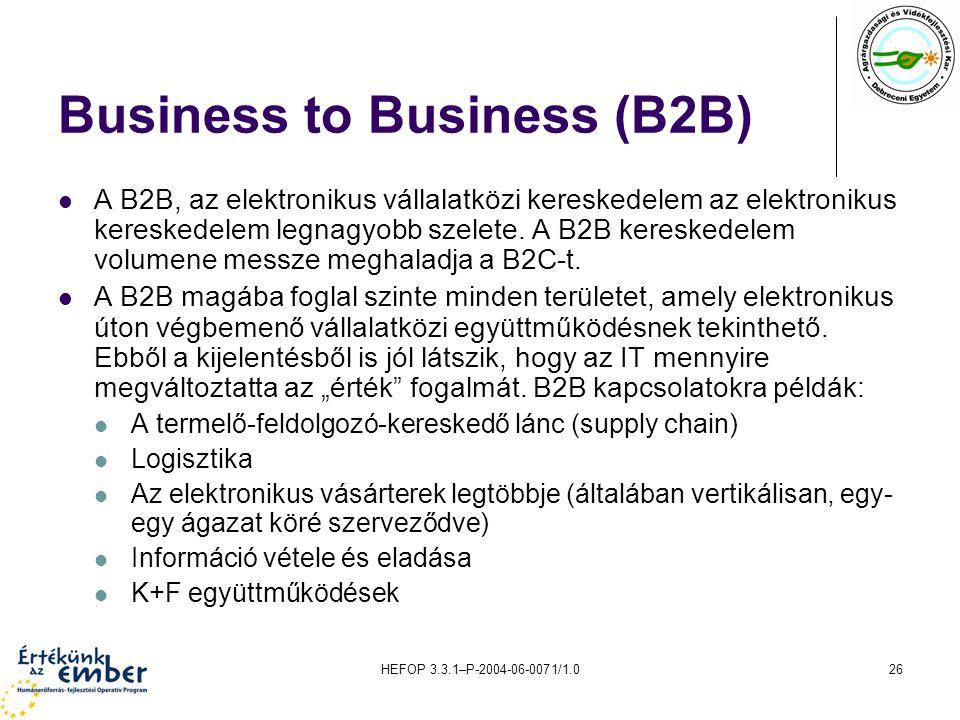 HEFOP 3.3.1–P-2004-06-0071/1.026 Business to Business (B2B) A B2B, az elektronikus vállalatközi kereskedelem az elektronikus kereskedelem legnagyobb szelete.