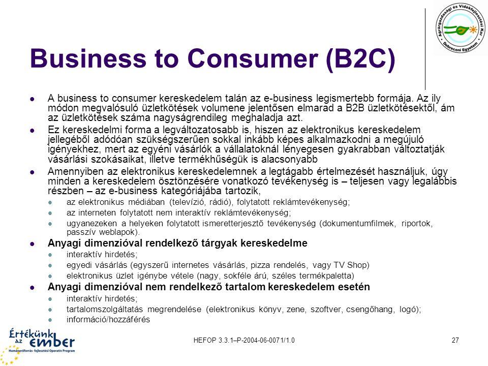 HEFOP 3.3.1–P-2004-06-0071/1.027 Business to Consumer (B2C) A business to consumer kereskedelem talán az e-business legismertebb formája.