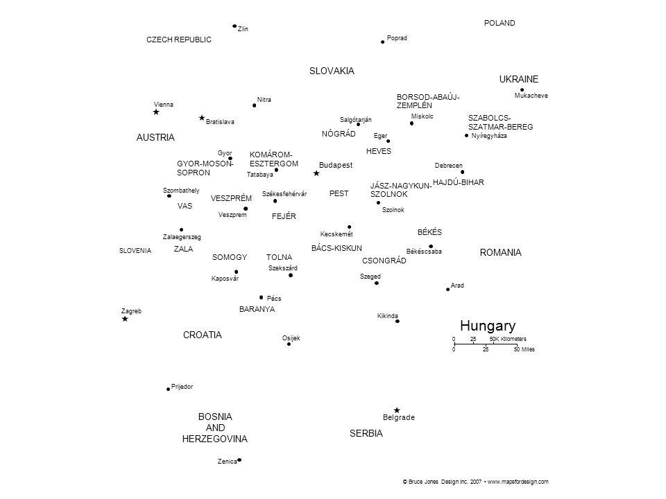 GYOR-MOSON- SOPRON VAS VESZPRÉM SOMOGY BARANYA TOLNA KOMÁROM- ESZTERGOM SZABOLCS- SZATMAR-BEREG BORSOD-ABAÚJ- ZEMPLÉN HEVES HAJDÚ-BIHAR BÉKÉS JÁSZ-NAGYKUN- SZOLNOK CSONGRÁD BÁCS-KISKUN PEST Budapest ZALA CZECH REPUBLIC SLOVENIA AUSTRIA SLOVAKIA UKRAINE ROMANIA CROATIA Zagreb Vienna Bratislava Belgrade SERBIA BOSNIA AND HERZEGOVINA POLAND Kaposvár Pécs Prijedor Zenica Osijek Kikinda Arad Mukacheve Nitra Zlin Poprad Szekszárd Veszprem Zalaegerszeg Szombathely Gyor Tatabaya Kecskemét Miskolc Nyíregyháza Debrecen Eger Szolnok Salgótarján Békéscsaba Szeged Székesfehérvár © Bruce Jones Design Inc.
