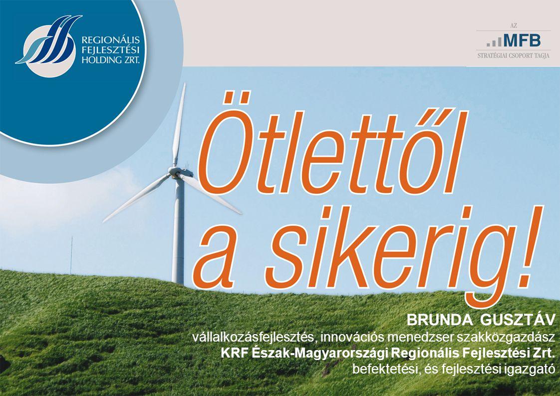 BRUNDA GUSZTÁV vállalkozásfejlesztés, innovációs menedzser szakközgazdász KRF Észak-Magyarországi Regionális Fejlesztési Zrt. befektetési, és fejleszt