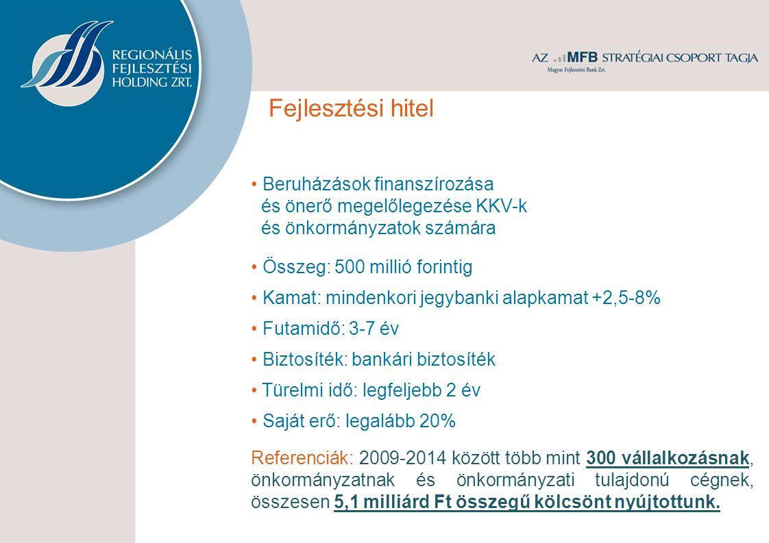 Beruházások finanszírozása és önerő megelőlegezése KKV-k és önkormányzatok számára Összeg: 500 millió forintig Kamat: mindenkori jegybanki alapkamat +