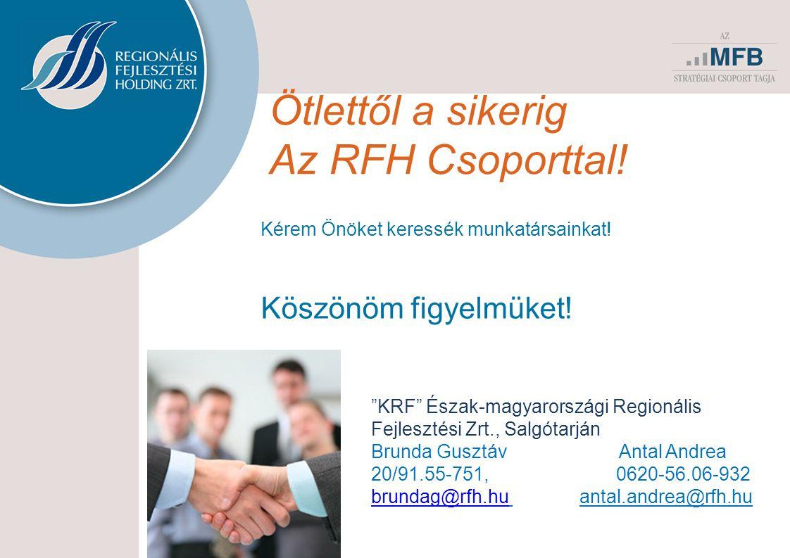 """Ötlettől a sikerig Az RFH Csoporttal! Kérem Önöket keressék munkatársainkat! Köszönöm figyelmüket! """"KRF"""" Észak-magyarországi Regionális Fejlesztési Zr"""