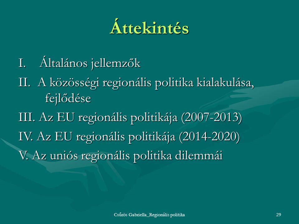 Csűrös Gabriella_Regionális politika29 Áttekintés I. Általános jellemzők II. A közösségi regionális politika kialakulása, fejlődése III. Az EU regioná