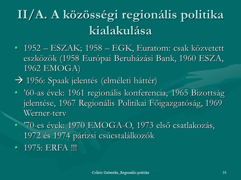 Csűrös Gabriella_Regionális politika31 II/A. A közösségi regionális politika kialakulása 1952 – ESZAK; 1958 – EGK, Euratom: csak közvetett eszközök (1