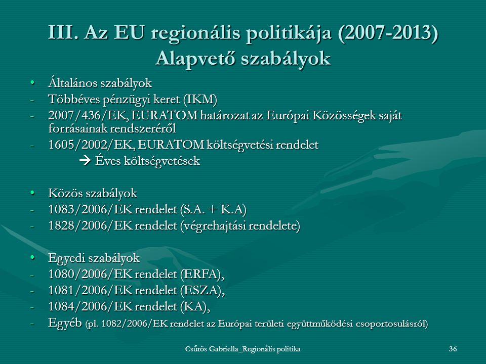 Csűrös Gabriella_Regionális politika36 III. Az EU regionális politikája (2007-2013) Alapvető szabályok Általános szabályokÁltalános szabályok -Többéve