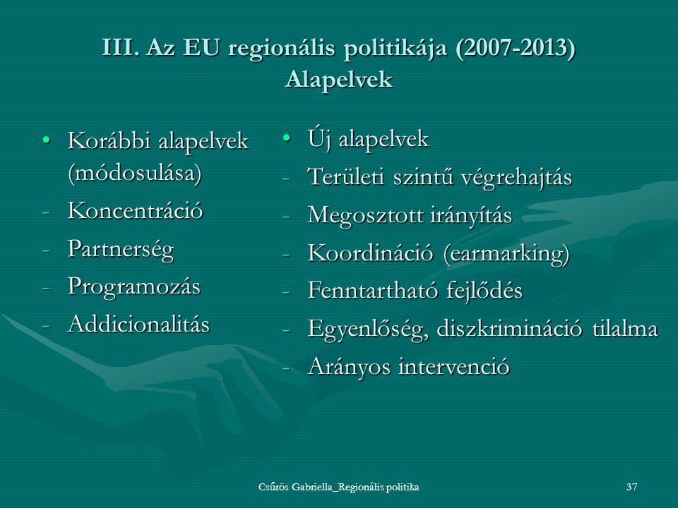 Csűrös Gabriella_Regionális politika37 III. Az EU regionális politikája (2007-2013) Alapelvek Korábbi alapelvek (módosulása)Korábbi alapelvek (módosul