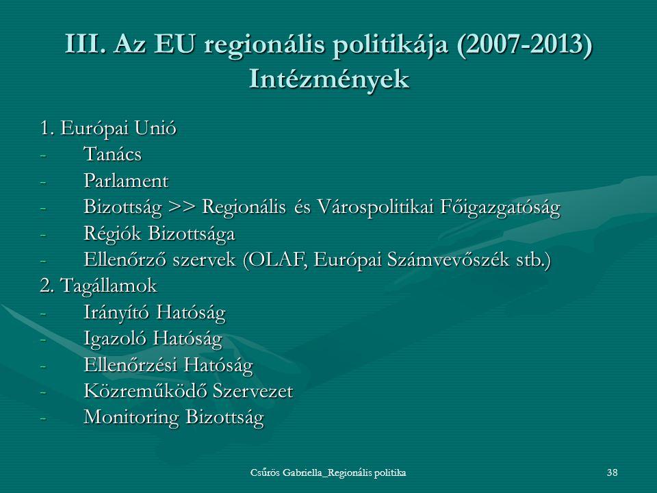 Csűrös Gabriella_Regionális politika38 III. Az EU regionális politikája (2007-2013) Intézmények 1. Európai Unió -Tanács -Parlament -Bizottság >> Regio