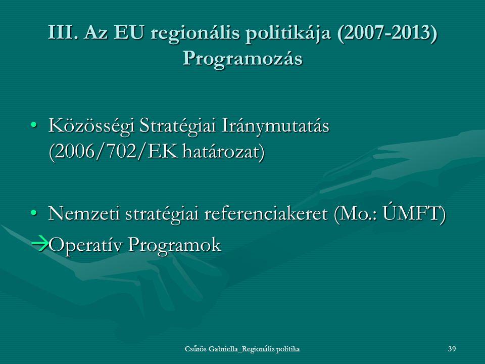 Csűrös Gabriella_Regionális politika39 III. Az EU regionális politikája (2007-2013) Programozás Közösségi Stratégiai Iránymutatás (2006/702/EK határoz