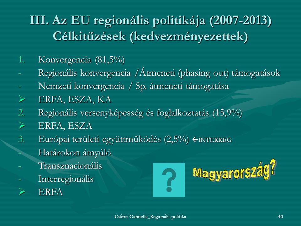 Csűrös Gabriella_Regionális politika40 III. Az EU regionális politikája (2007-2013) Célkitűzések (kedvezményezettek) 1.Konvergencia (81,5%) -Regionáli