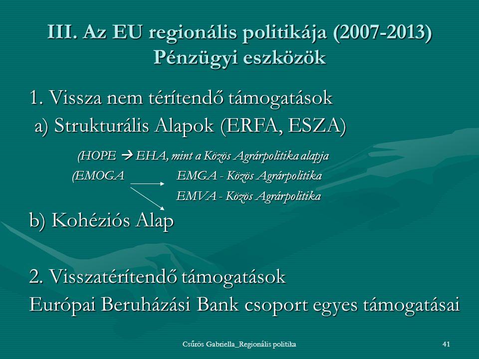 Csűrös Gabriella_Regionális politika41 III. Az EU regionális politikája (2007-2013) Pénzügyi eszközök 1. Vissza nem térítendő támogatások a) Strukturá