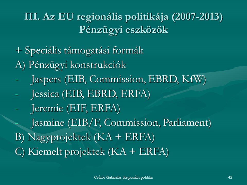 Csűrös Gabriella_Regionális politika42 III. Az EU regionális politikája (2007-2013) Pénzügyi eszközök + Speciális támogatási formák A) Pénzügyi konstr