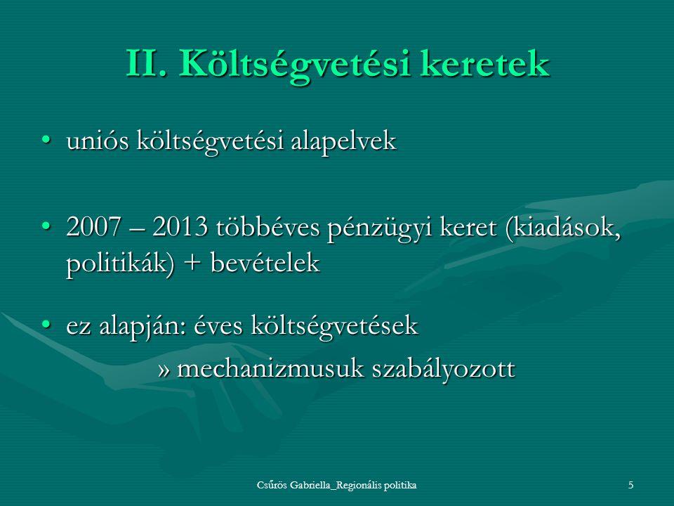Csűrös Gabriella_Regionális politika5 II. Költségvetési keretek uniós költségvetési alapelvekuniós költségvetési alapelvek 2007 – 2013 többéves pénzüg