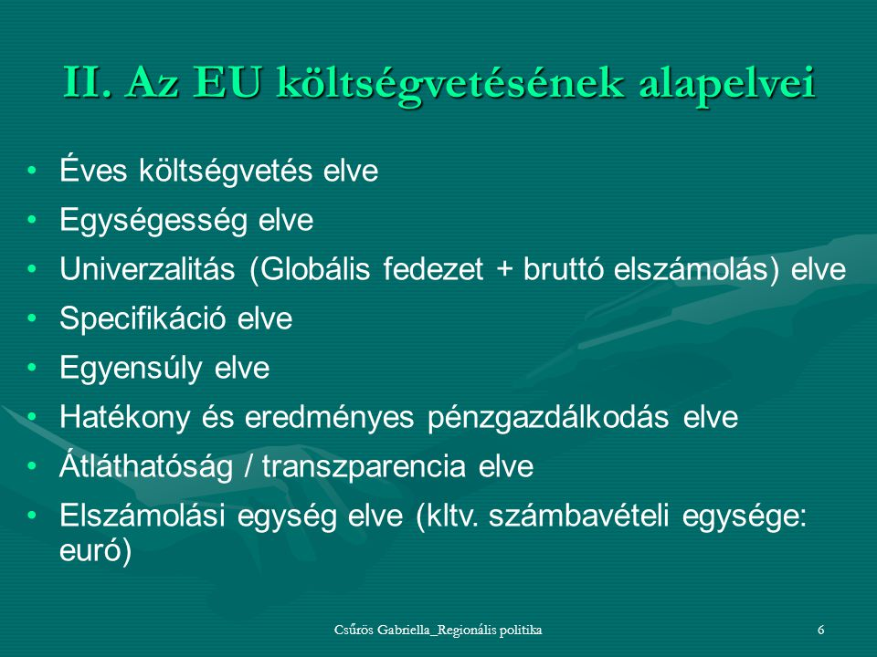 Csűrös Gabriella_Regionális politika6 II. Az EU költségvetésének alapelvei Éves költségvetés elve Egységesség elve Univerzalitás (Globális fedezet + b