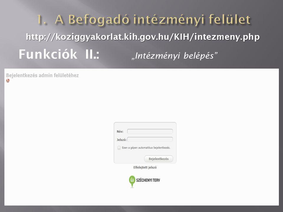 "http://koziggyakorlat.kih.gov.hu/KIH/intezmeny.php Funkciók II.: ""Intézményi belépés"""
