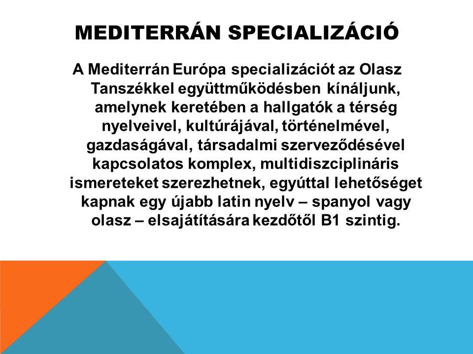 MEDITERRÁN SPECIALIZÁCIÓ A Mediterrán Európa specializációt az Olasz Tanszékkel együttműködésben kínáljunk, amelynek keretében a hallgatók a térség ny