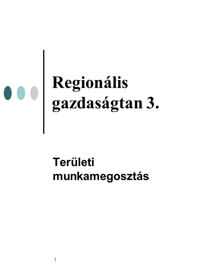 1 Regionális gazdaságtan 3. Területi munkamegosztás