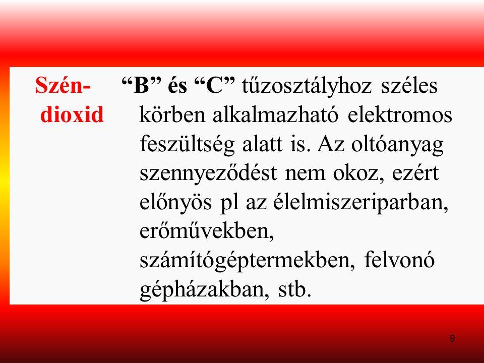 """9 Szén- dioxid """"B"""" és """"C"""" tűzosztályhoz széles körben alkalmazható elektromos feszültség alatt is. Az oltóanyag szennyeződést nem okoz, ezért előnyös"""
