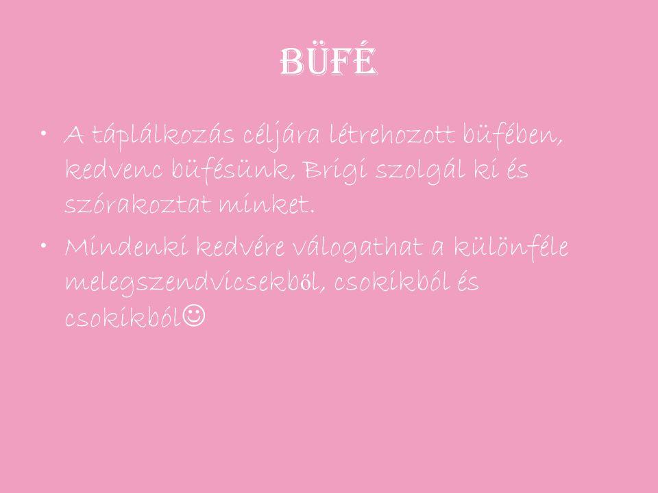 Büfé A táplálkozás céljára létrehozott büfében, kedvenc büfésünk, Brigi szolgál ki és szórakoztat minket. Mindenki kedvére válogathat a különféle mele