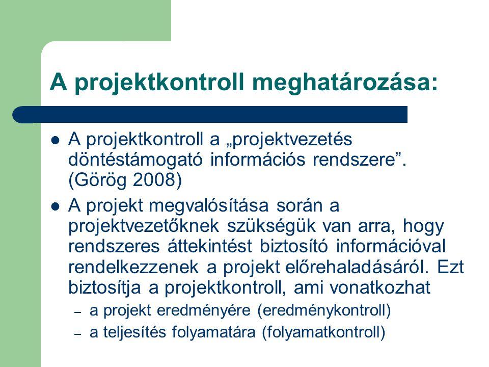 """A projektkontroll meghatározása: A projektkontroll a """"projektvezetés döntéstámogató információs rendszere"""". (Görög 2008) A projekt megvalósítása során"""