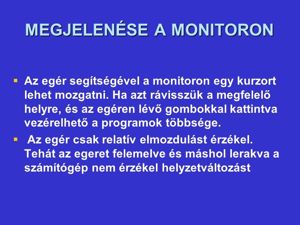MEGJELENÉSE A MONITORON   Az egér segítségével a monitoron egy kurzort lehet mozgatni.