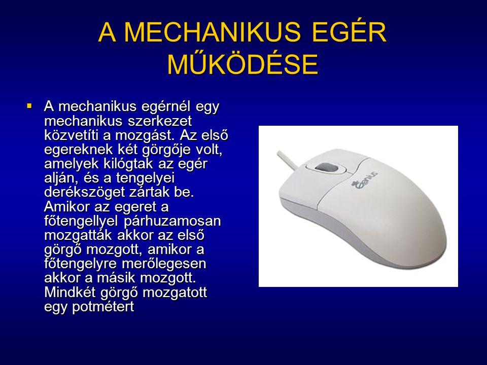 FAJTÁI A MŰKÖDÉSI ELV SZERINT  mechanikus egér - a mozgást potenciométer érzékeli.  opto-mechanikus egér - a golyó és a fogaskerekek mozgását (ezért