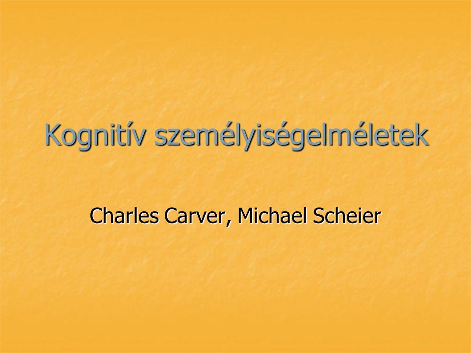 Kognitív személyiségelméletek Charles Carver, Michael Scheier