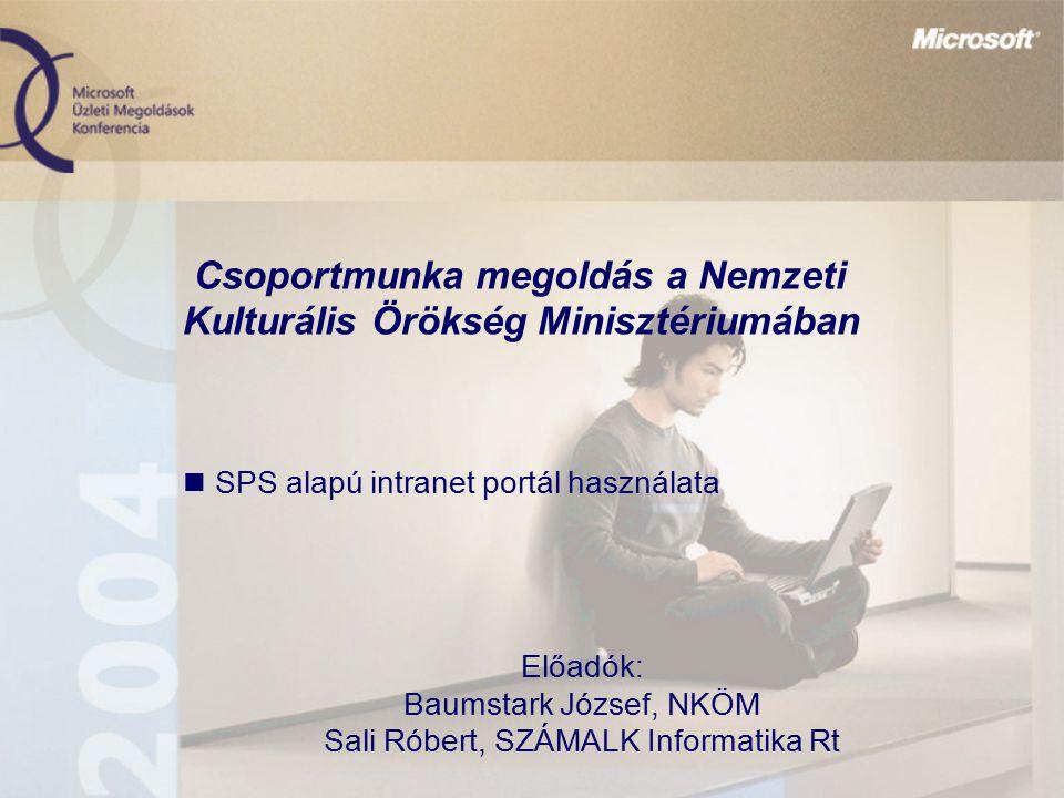 Csoportmunka megoldás a Nemzeti Kulturális Örökség Minisztériumában SPS alapú intranet portál használata Előadók: Baumstark József, NKÖM Sali Róbert,