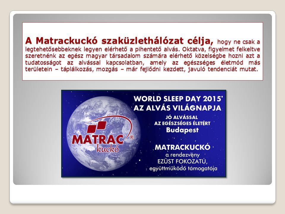A Matrackuckó szaküzlethálózat célja, hogy ne csak a legtehetősebbeknek legyen elérhető a pihentető alvás. Oktatva, figyelmet felkeltve szeretnénk az