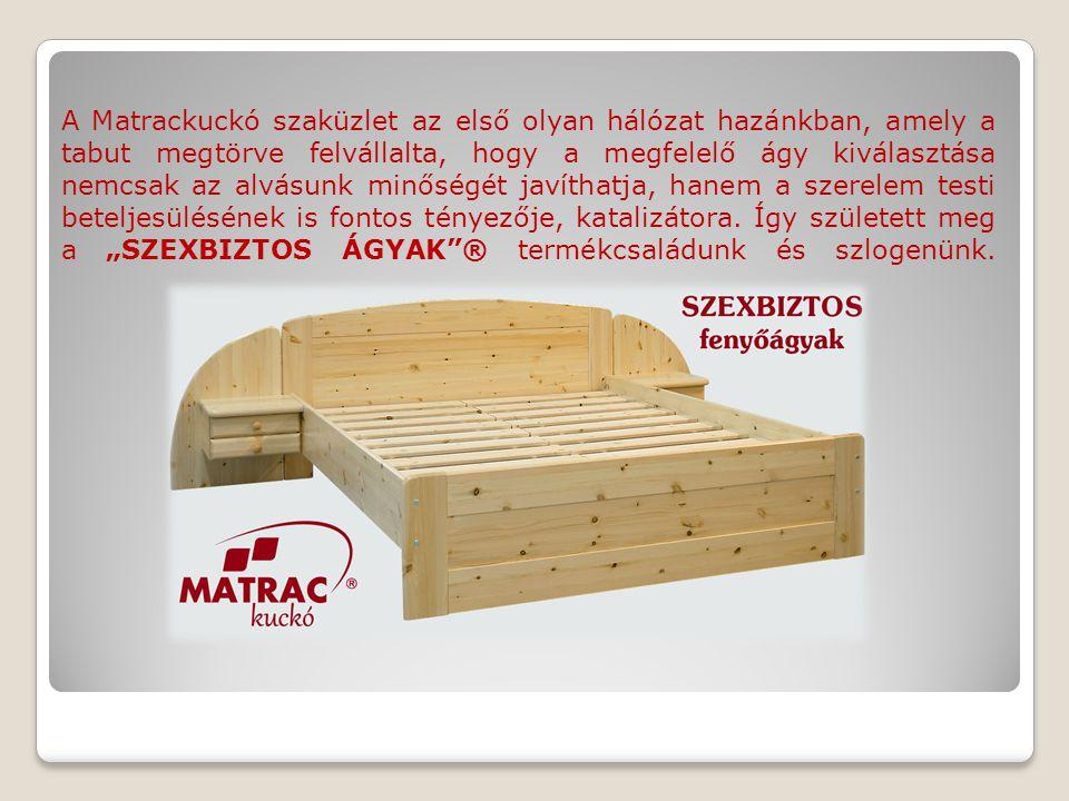 A Matrackuckó szaküzlet az első olyan hálózat hazánkban, amely a tabut megtörve felvállalta, hogy a megfelelő ágy kiválasztása nemcsak az alvásunk min
