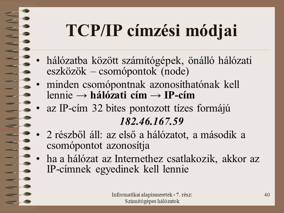 Informatikai alapismeretek - 7. rész: Számítógépes hálózatok 40 TCP/IP címzési módjai hálózatba között számítógépek, önálló hálózati eszközök – csomóp