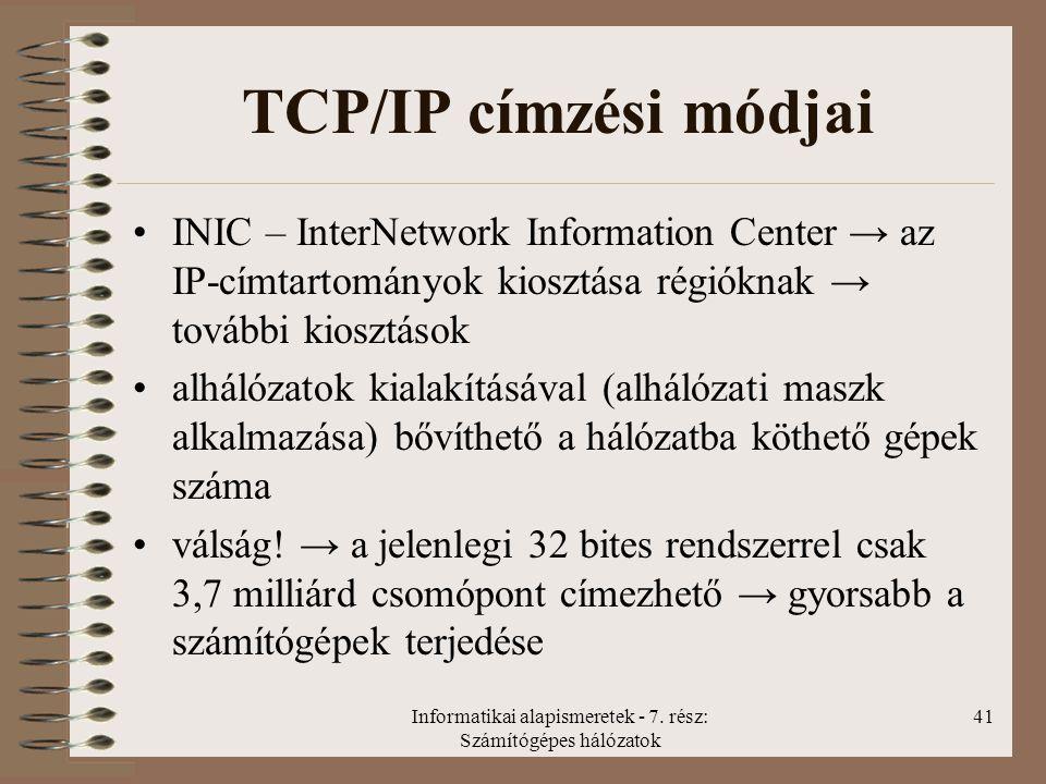 Informatikai alapismeretek - 7. rész: Számítógépes hálózatok 41 TCP/IP címzési módjai INIC – InterNetwork Information Center → az IP-címtartományok ki
